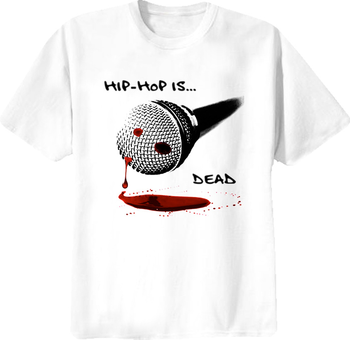 Hip Hop Is Dead Rap T Shirt