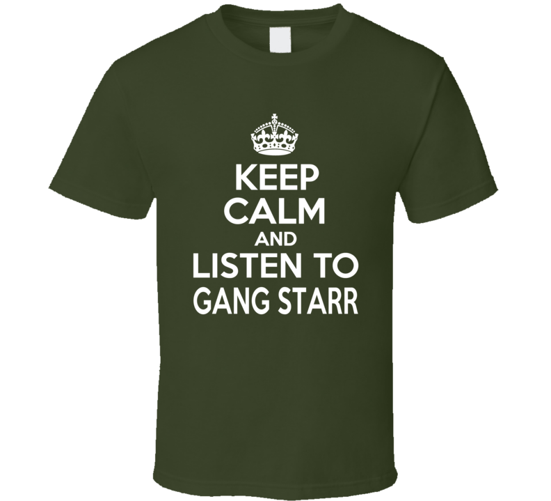 Gang Starr Keep Calm And Listen To Gang Starr Rap Hip Hop T Shirt