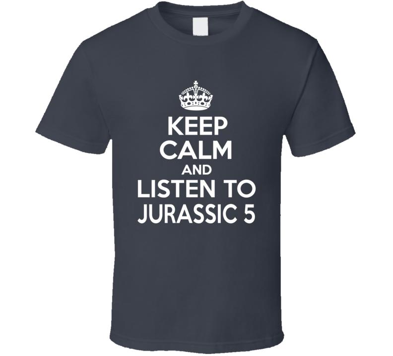 Jurassic 5 Keep Calm And Listen To Jurassic 5 Rap Hip Hop T Shirt
