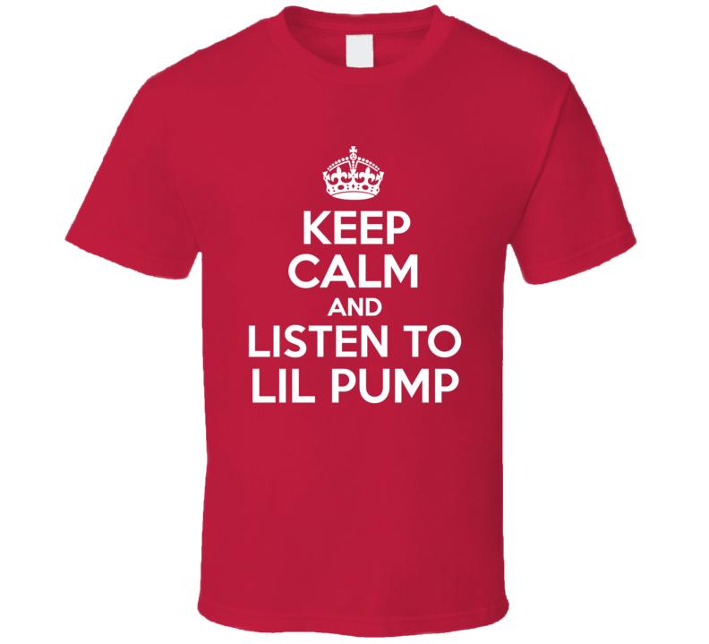 Lil Pump Keep Calm And Listen To Lil Pump Rap Hip Hop T Shirt