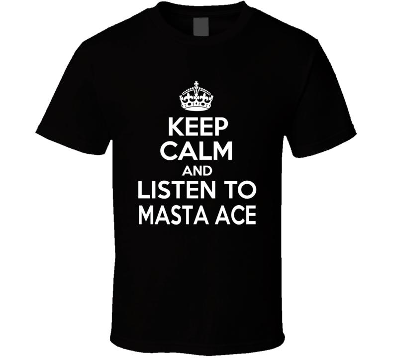 Masta Ace Keep Calm And Listen To Masta Ace Rap Hip Hop T Shirt