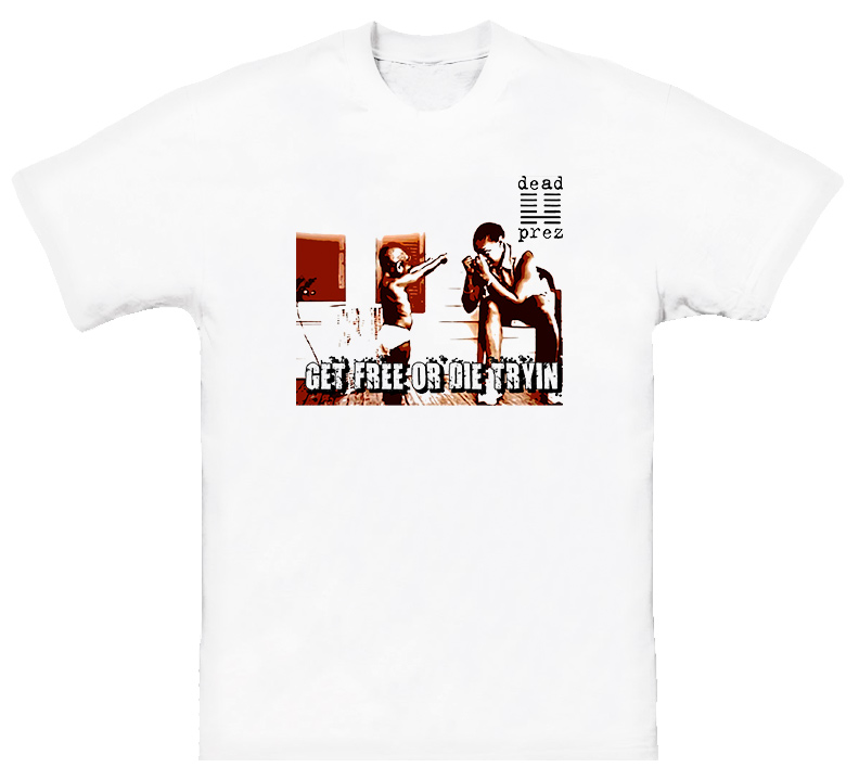 Dead Prez Get Free Or Die Tryin Hip Hop Rap T Shirt