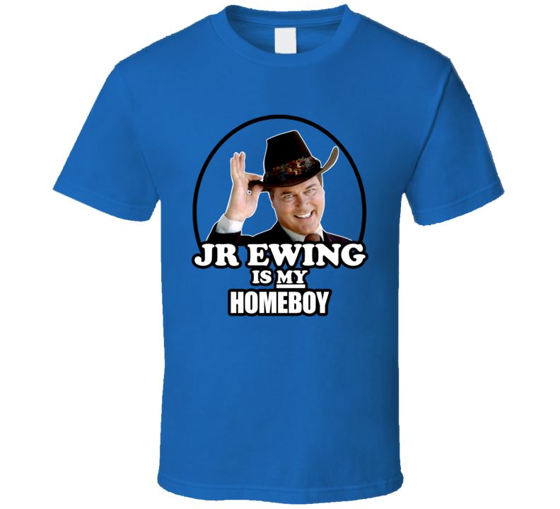 JR Ewing Is My Homeboy Dallas TV Show Larry Hagman T Shirt