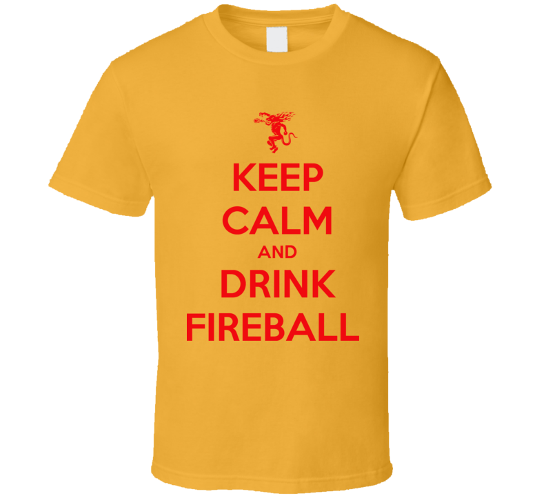 Keep Calm And Drink Fireball Funny Alcohol T Shirt