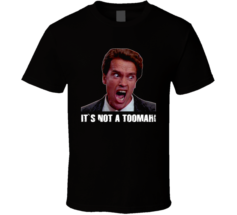 It's Not A Toomah Arnold Schwarzenegger Funny Movie T Shirt