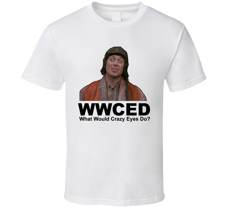 What Would Crazy Eyes Do Mr Deeds Buscemi Sandler T Shirt