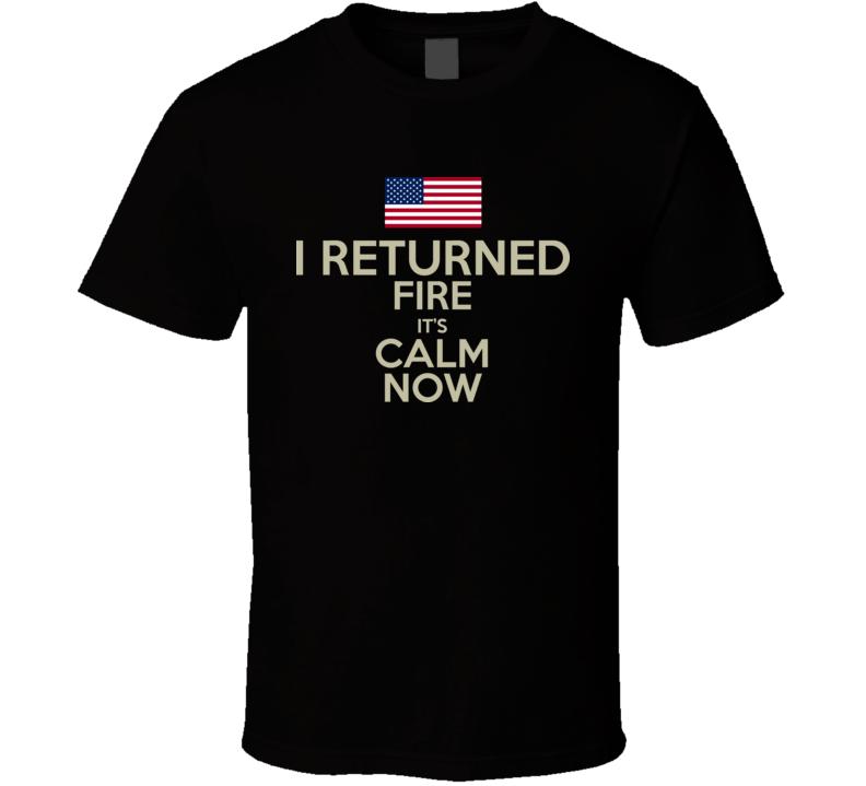 I Returned The Fire It's Calm Now USA T Shirt