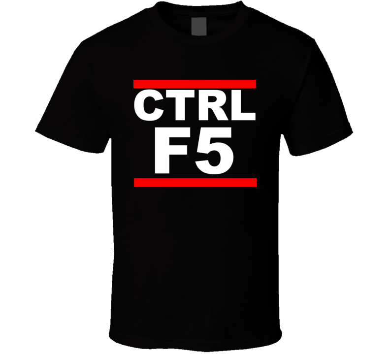 Ctrl F5 Funny Geek Cache Issue Computer Technology T Shirt