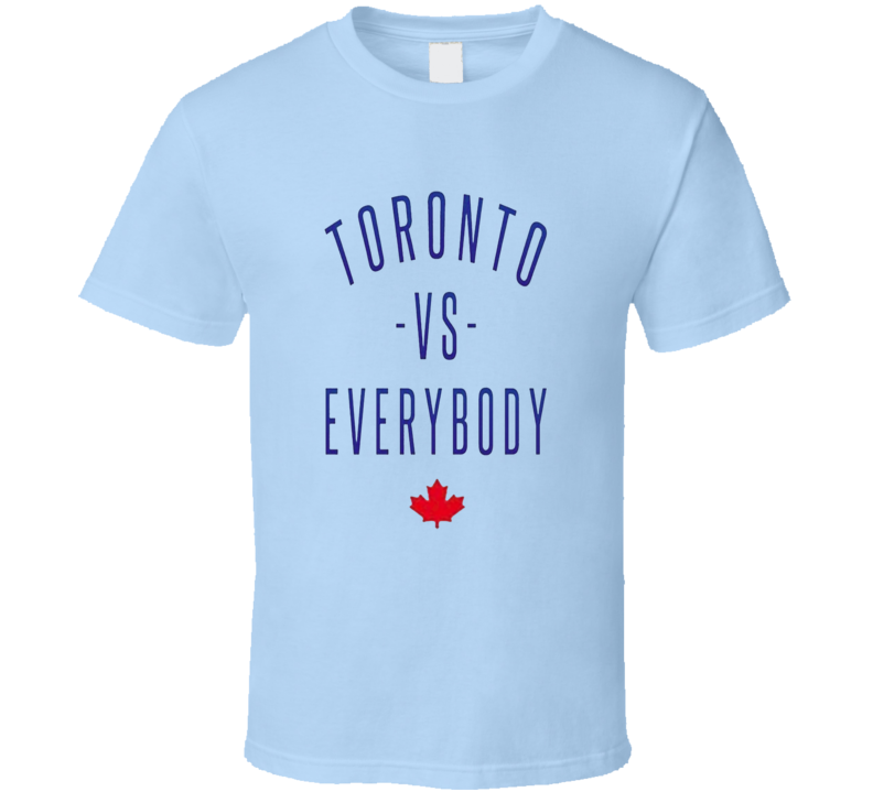 Toronto Vs Everybody Sports Canadian Pride T Shirt