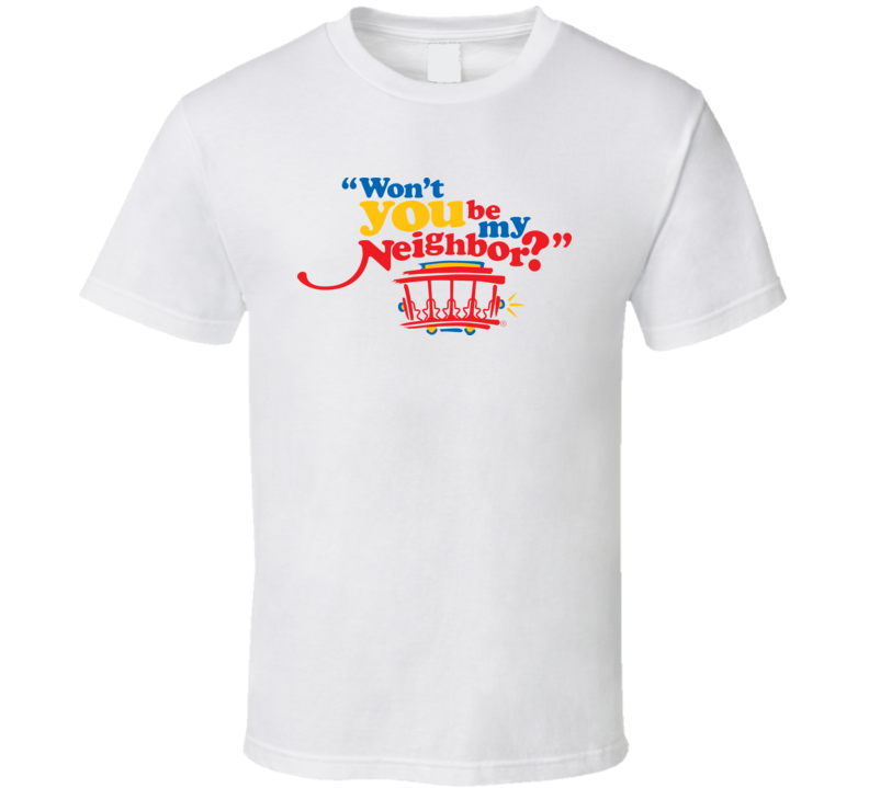 Won'T You Be My Neighbor Quote T Shirt