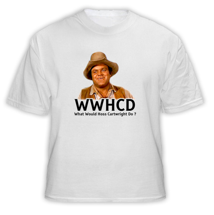 What Would Hoss Cartwright Do WWJD Bonanza T Shirt