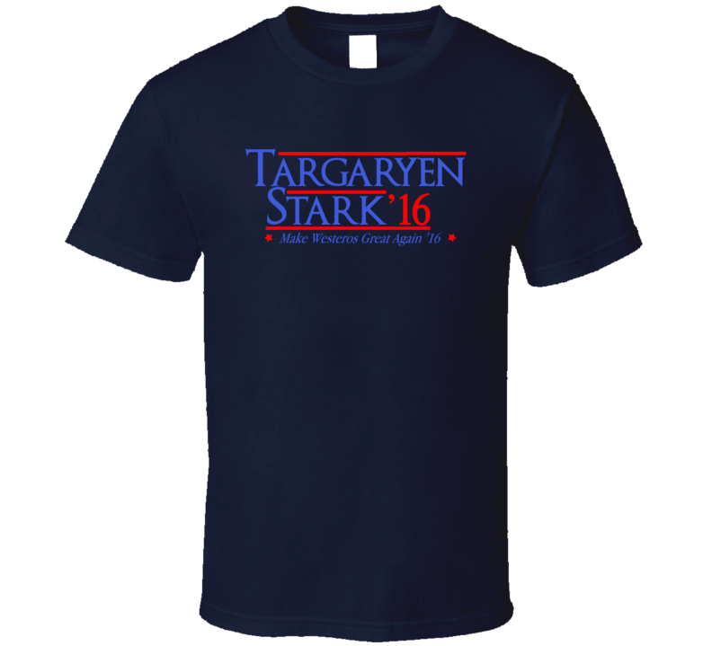 Make Westeros Great Again Targaryen Stark Game Of Thrones T Shirt