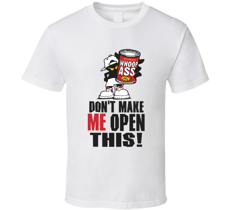 Don'T Make Me Open This Can Of Whoop Ass Funny T Shirt