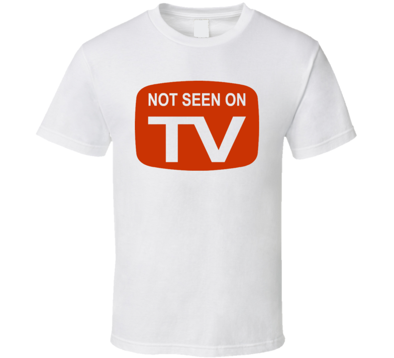 Not Seen On Tv Funny T Shirt