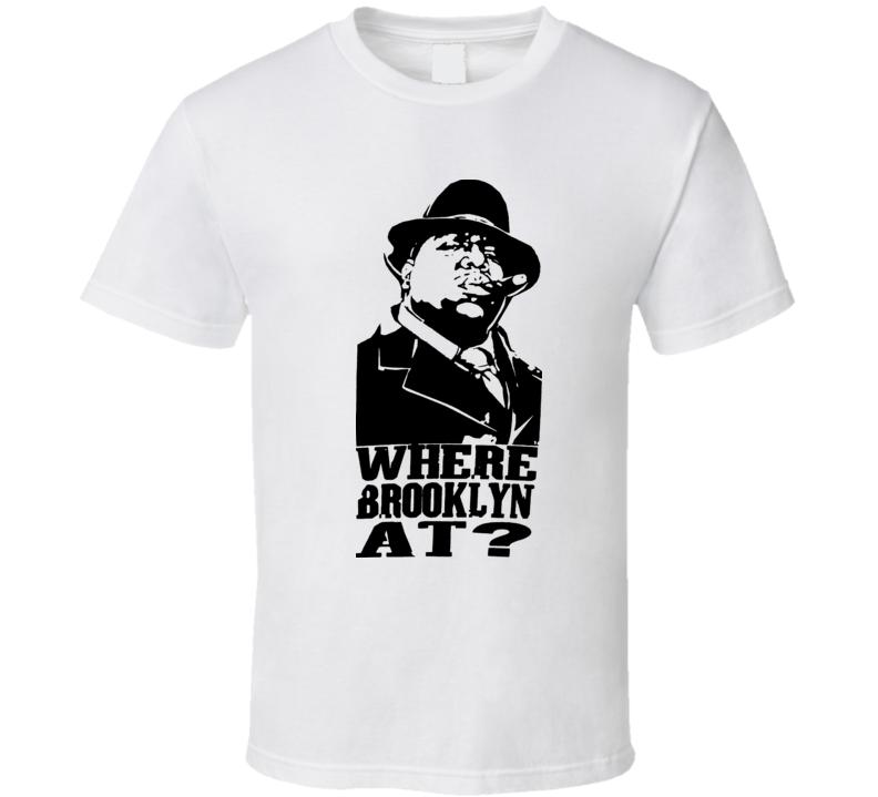 Notorious Big Hip Hop Rap Where Brooklyn At T Shirt