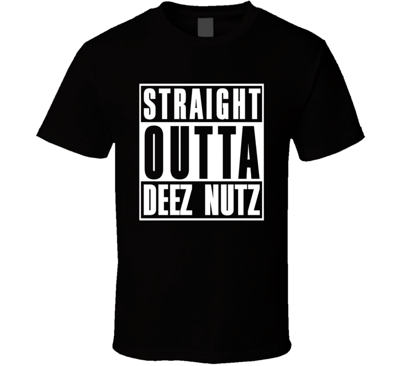 Straight Outta Deez Nuts Parody Funny Cool T Shirt