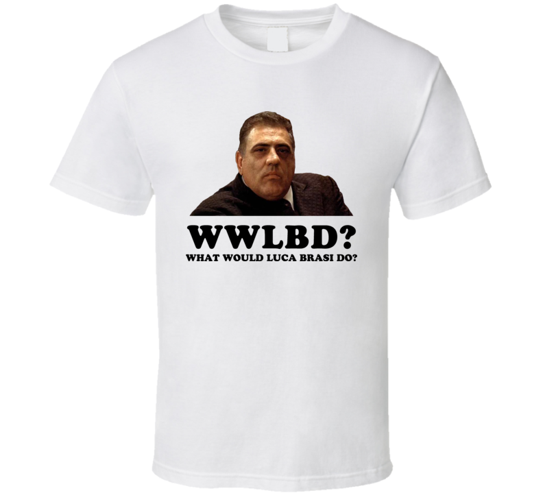 What Would Luca Brasi Do T Shirt
