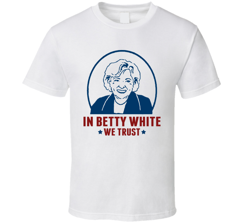 In Betty White We Trust Funny Golden Girls T Shirt