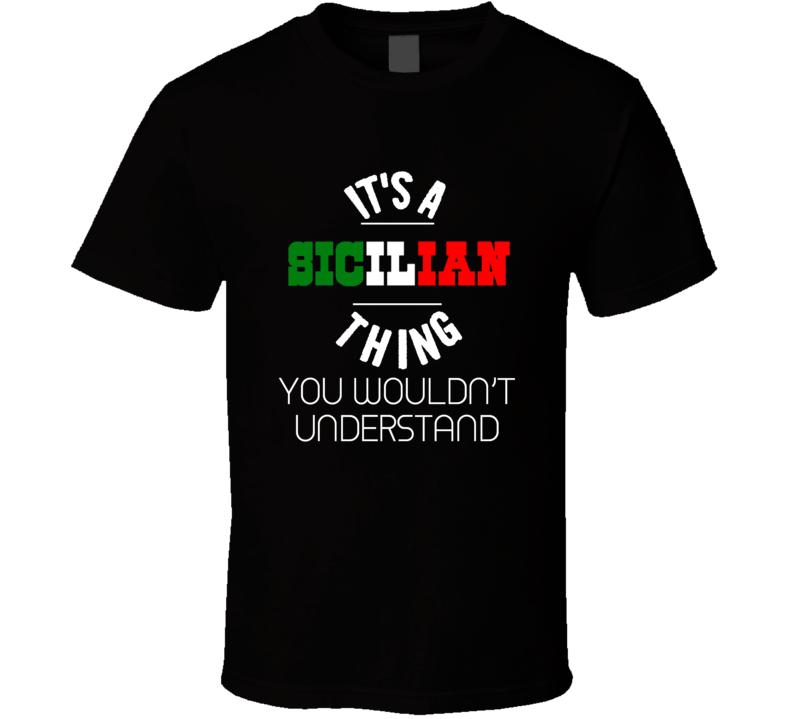 It's A Sicilian Thing You Wouldn't Understand Italy Italian Region T Shirt