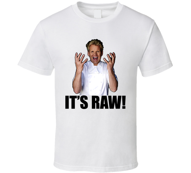 Hell's Kitchen Gordon Ramsay Quote It's Raw T Shirt