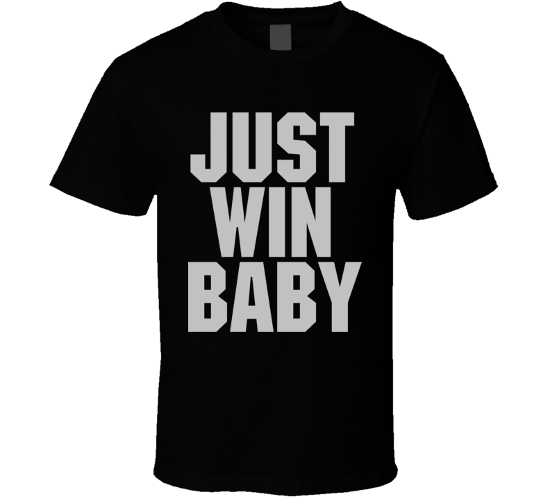 Just Win Baby Al Davis Football Famous Quote Winning T Shirt