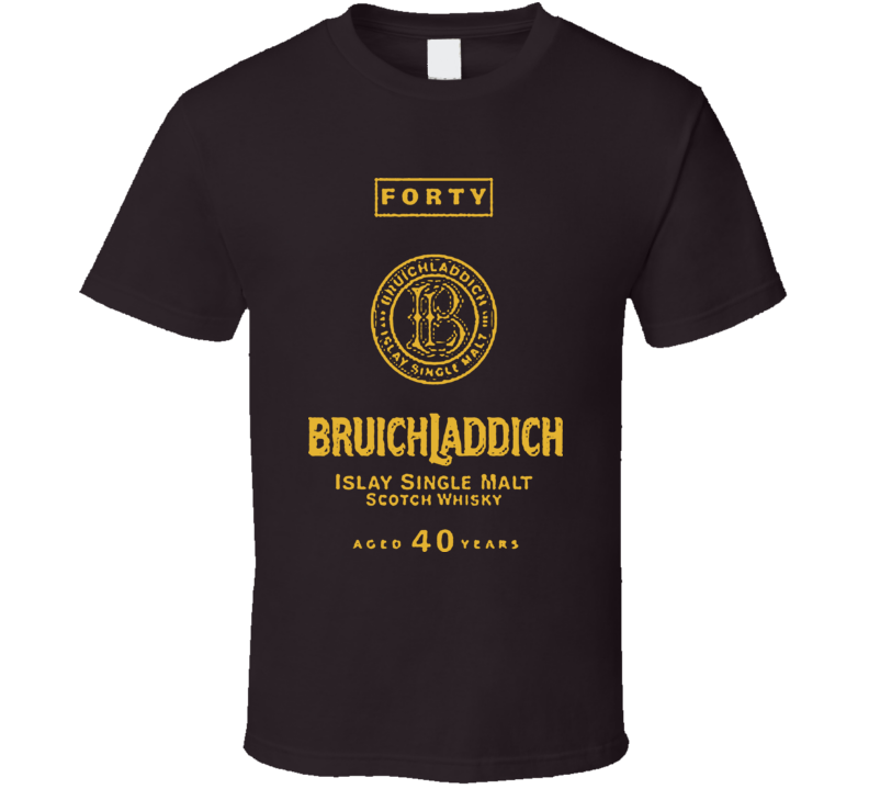 Bruichladdich Forty Whiskey Scotch Alcohol T Shirt