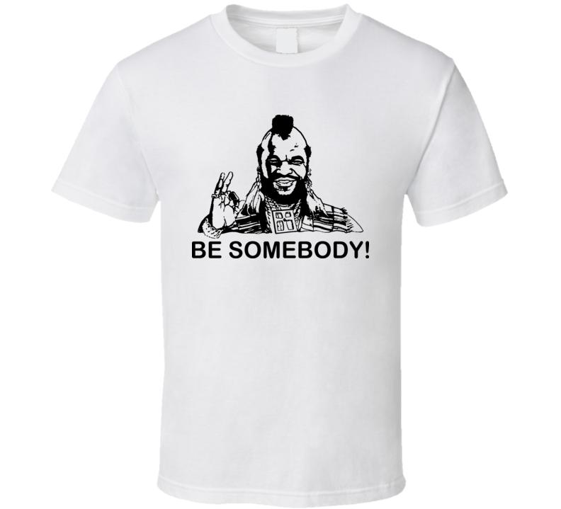 Mr T Somebody T Shirt