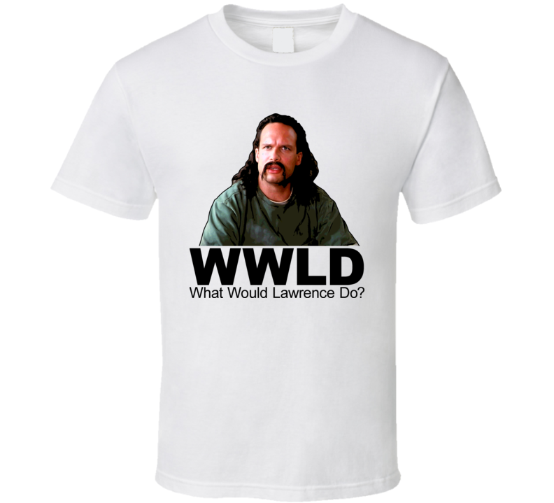 What Would Lawrence Do Office Space T Shirt