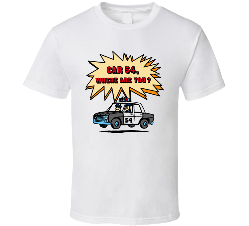 Car 54 Where Are You TV Show T Shirt