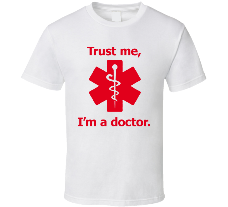 Trust Me Im A Doctor Funny T Shirt