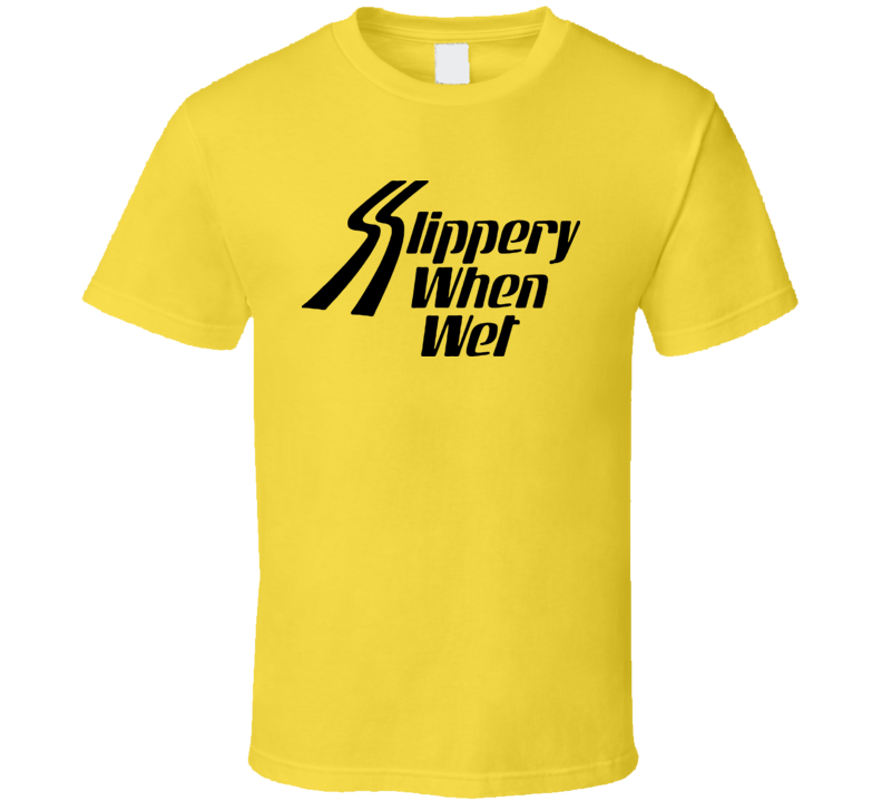 Slippery When Wet Funny T Shirt