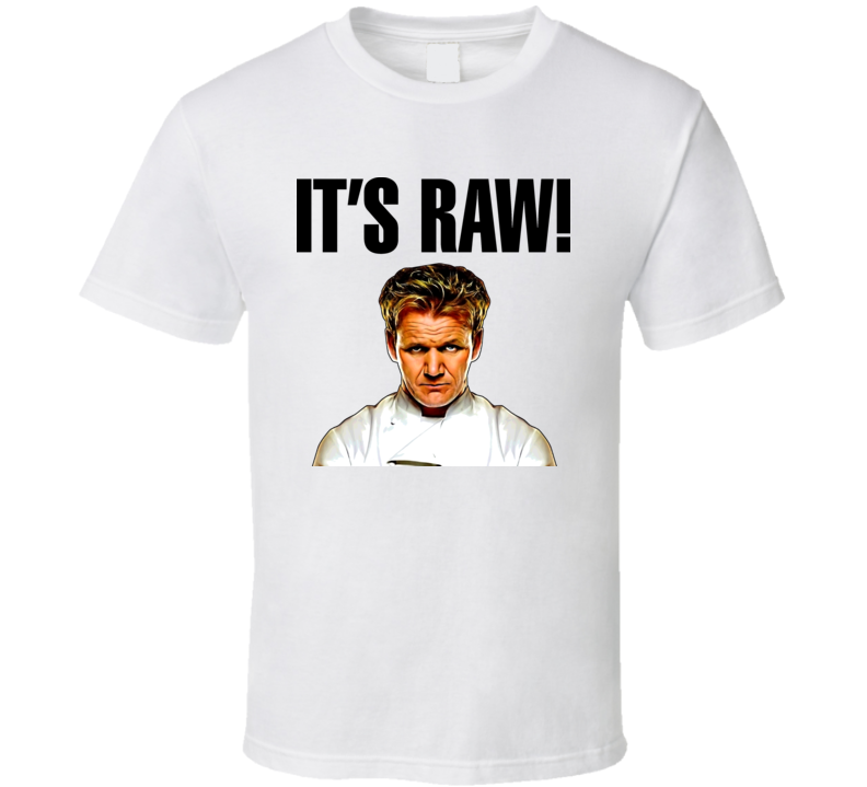 Hell's Kitchen Gordon Ramsay Raw TV T Shirt