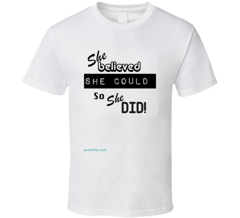 She Believed_1 T Shirt