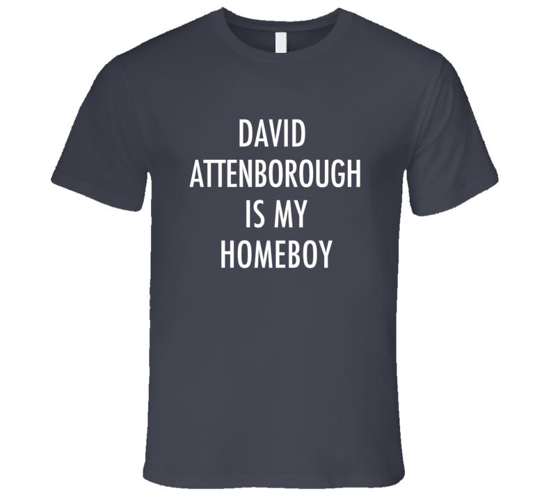 David Attenborough Is My Homeboy Fun Documentary T Shirt
