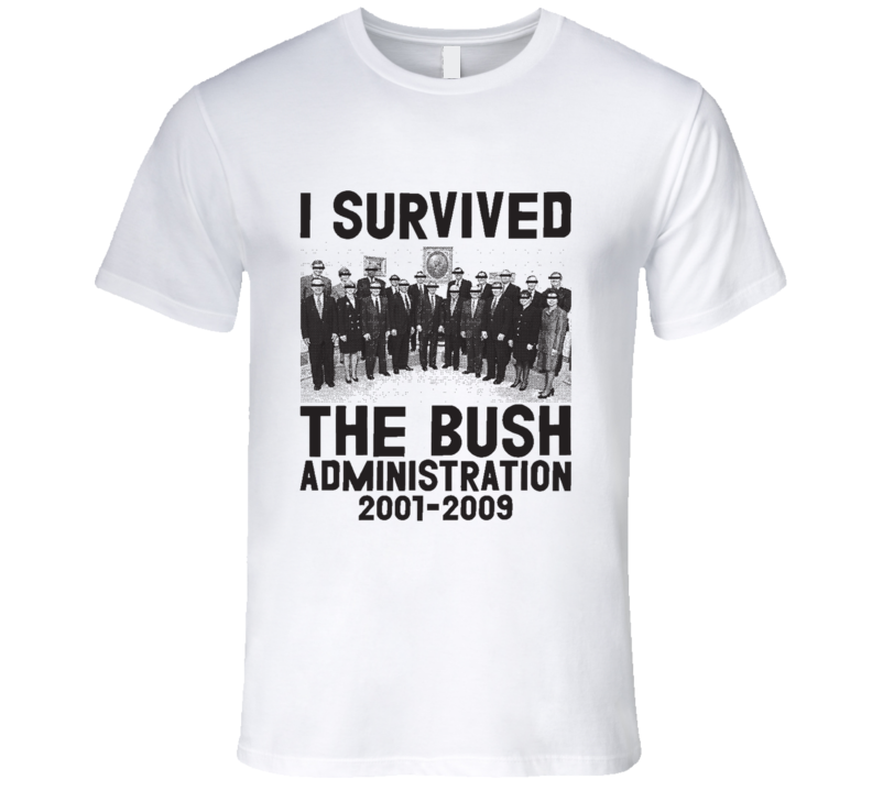 I Survived The Bush Administration Funny Political T Shirt