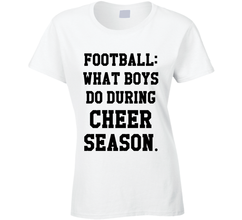 Football Is What Boys Do During Cheer Season Fun Cheerleading Sport Tee Shirt