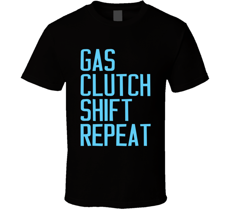 Gas Clutch Shift Repeat Fun Driving Standard Car Race T Shirt