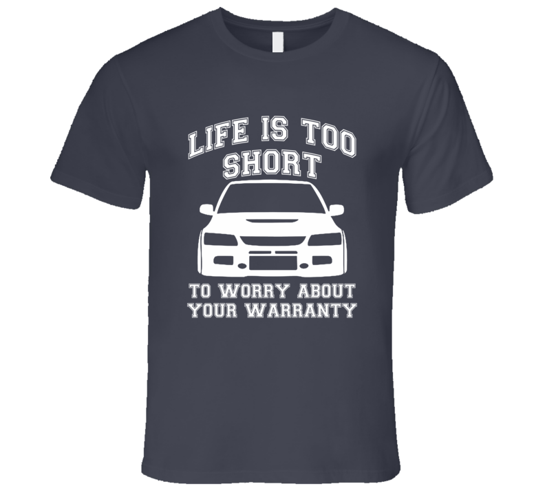 Life Is Too Short To Worry About Your Warranty Funny Custom Car Lover T Shirt