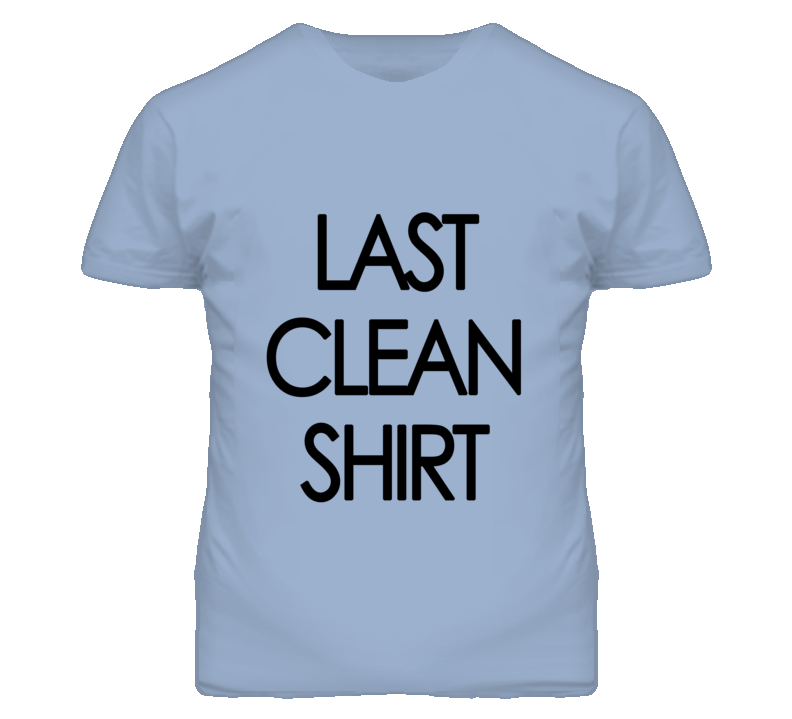 Last Clean Shirt Funny T Shirt