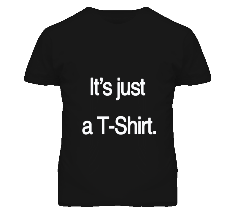 Just A T-Shirt Funny Graphic T Shirt