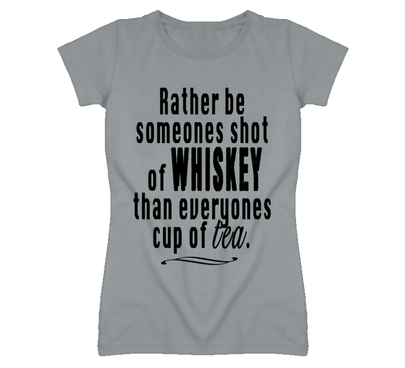 Shot of Whiskey Than Everyones Cup Of Tea Popular Graphic T Shirt