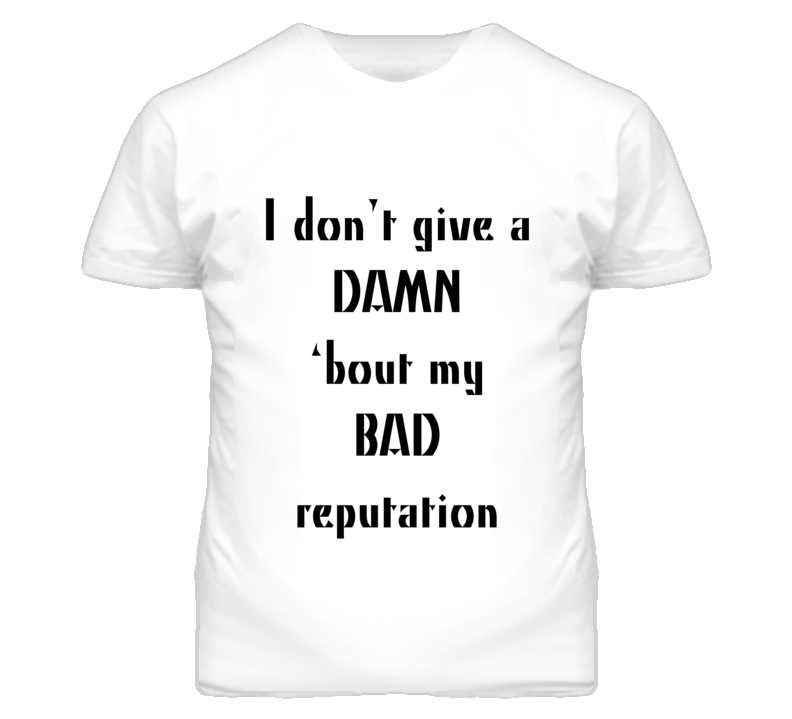 I Dont Give A Damn Bout My Bad Reputation Popular Music T Shirt