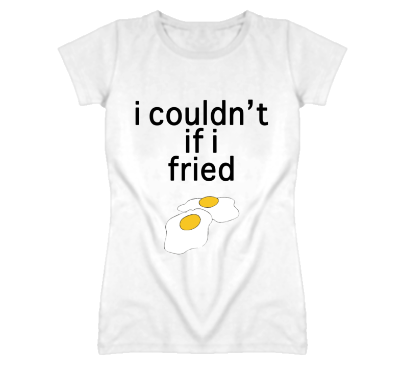 I Couldn't If I Fried Eggs Funny Couples T Shirt