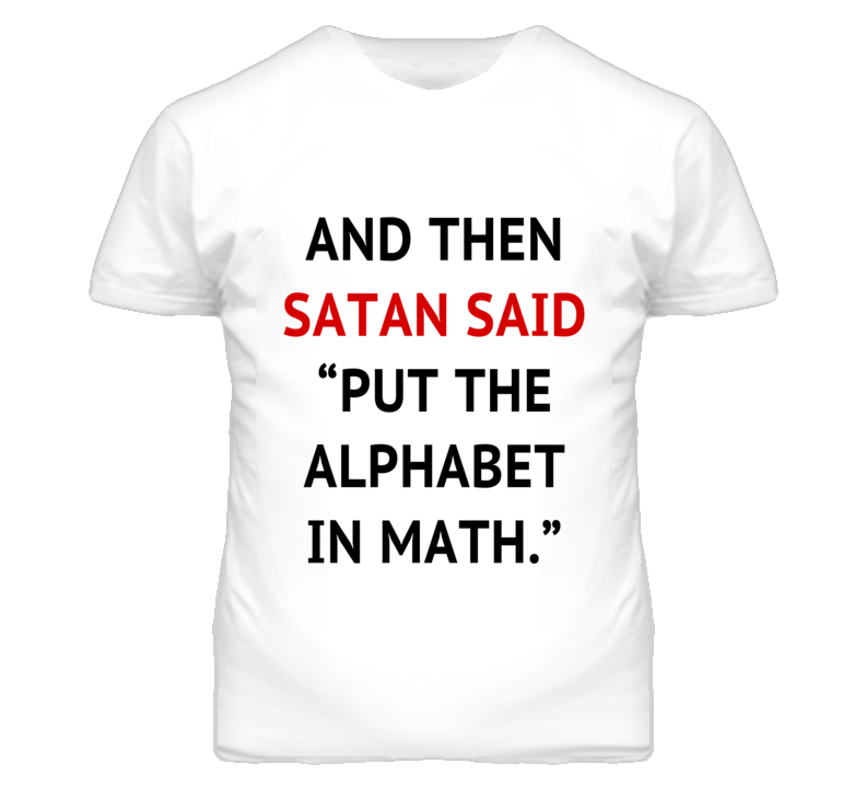 And Then Satan Said Put The Alphabet In Math Funny Algebra Graphic T Shirt