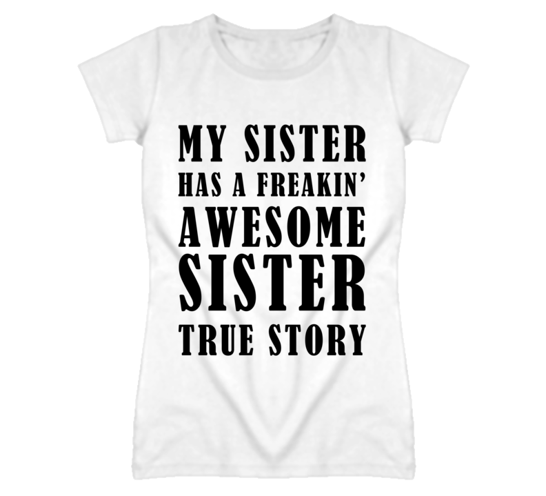 My Sister Has A Awesome Sister True Story Funny Graphic T Shirt
