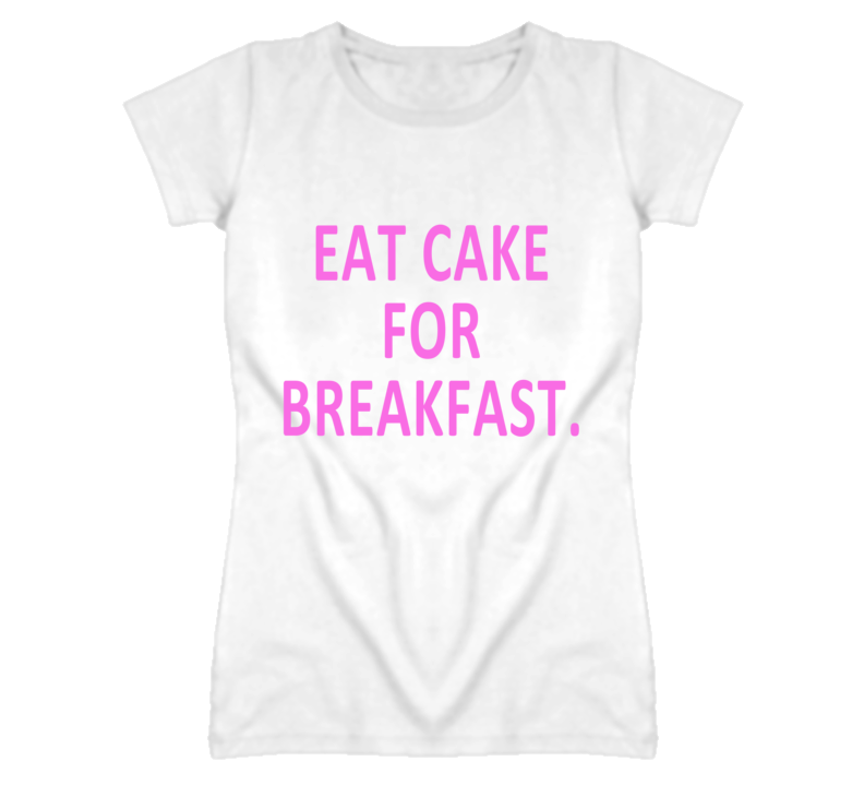 Eat Cake For Breakfast Fun Graphic T Shirt