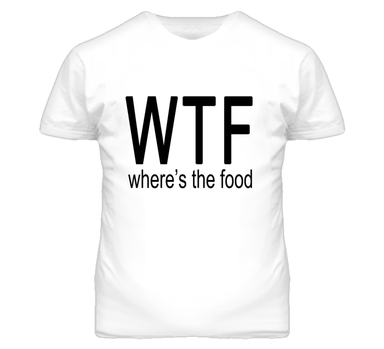 WTF Where's The Food Graphic T Shirt