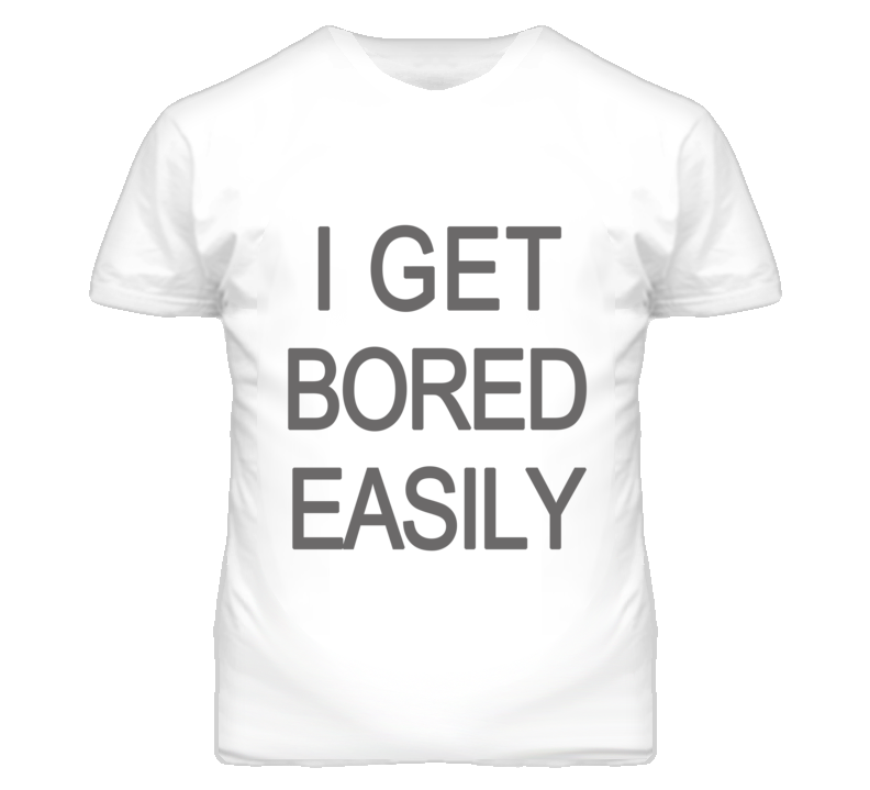 I Get Bored Easily Graphic T Shirt