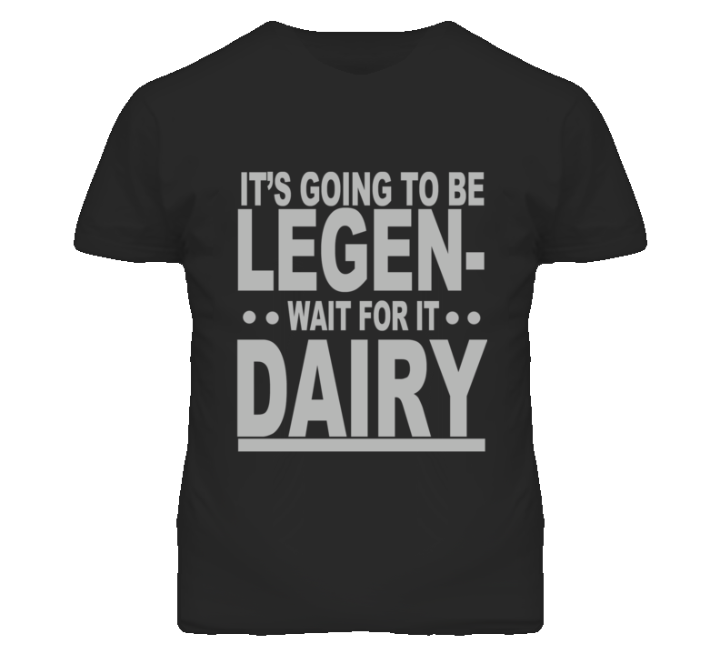 It's Going To Be Legen Wait For It Dairy How I Met Your Mother Barney Stinson Funny TV Graphic T Shirt