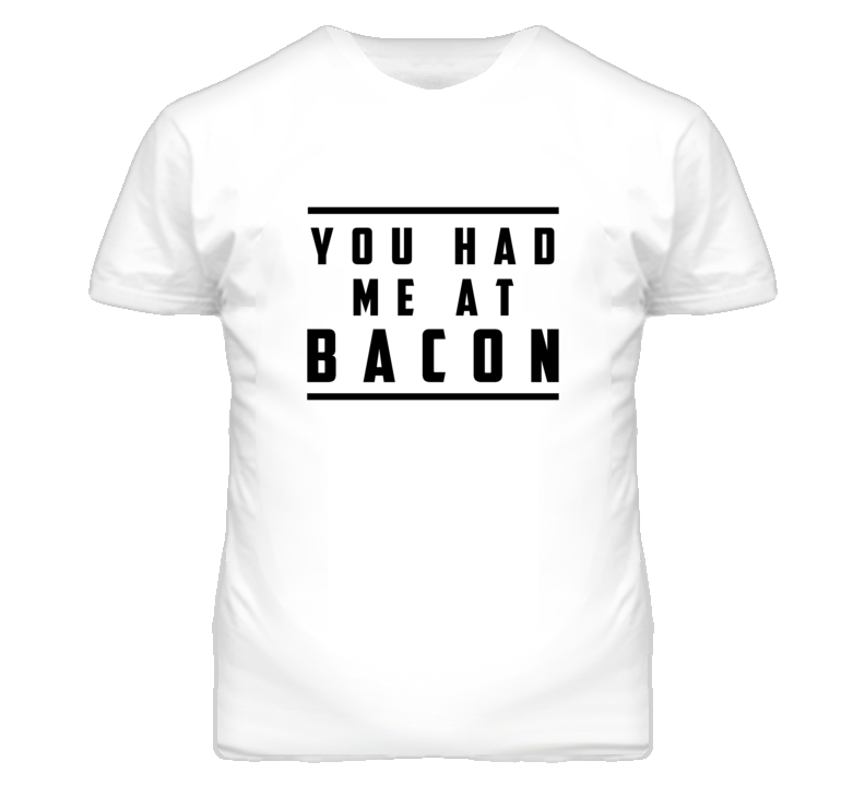 You Had Me At Bacon Funny Food Graphic T Shirt